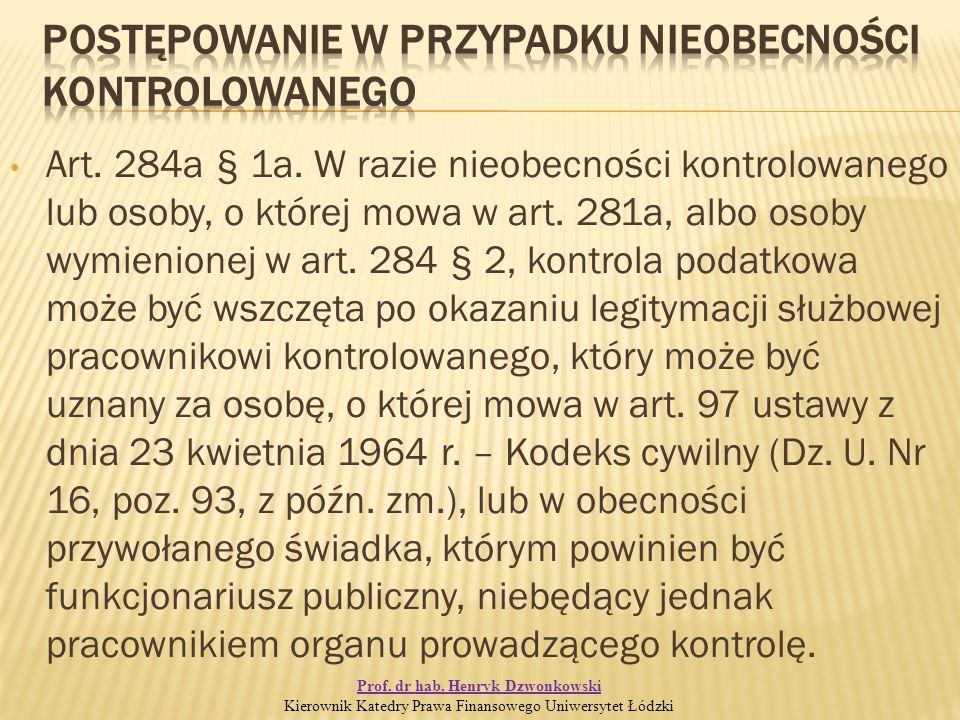 Art. 284a § 1a. W razie nieobecności kontrolowanego lub osoby, o której mowa w art.