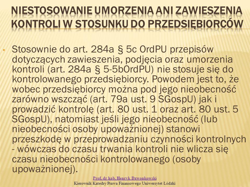 Stosownie do art. 284a § 5c OrdPU przepisów dotyczących zawieszenia, podjęcia oraz umorzenia kontroli (art. 284a § 5-5bOrdPU) nie stosuje się do kontr