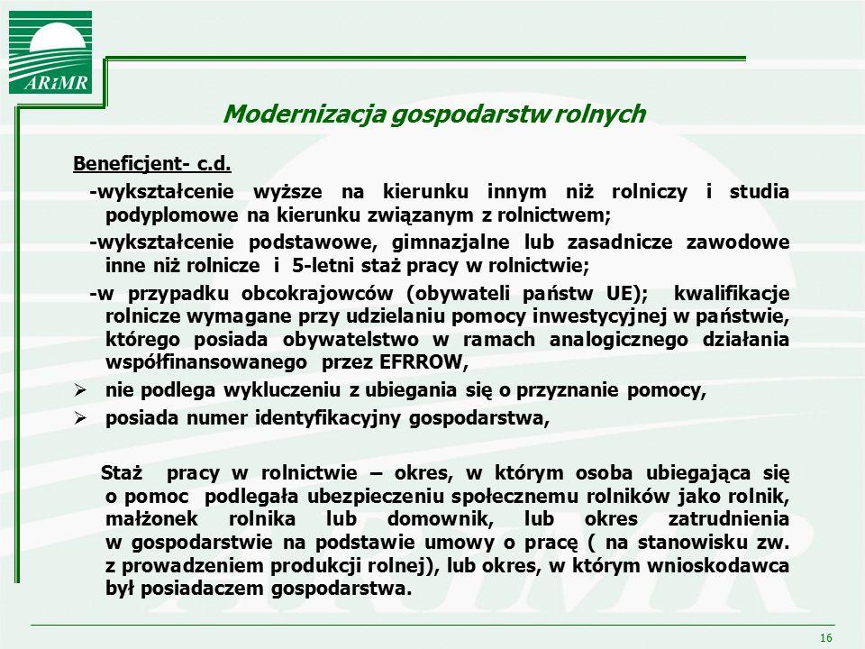 16 Modernizacja gospodarstw rolnych Beneficjent- c.d. -wykształcenie wyższe na kierunku innym niż rolniczy i studia podyplomowe na kierunku związanym