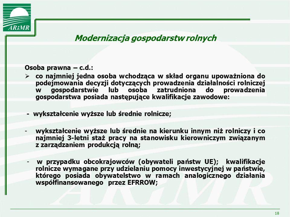 18 Modernizacja gospodarstw rolnych Osoba prawna – c.d.:  co najmniej jedna osoba wchodząca w skład organu upoważniona do podejmowania decyzji dotycz