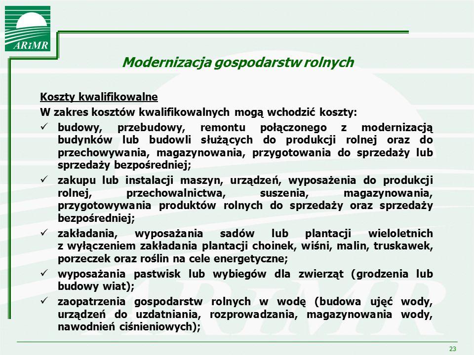 23 Modernizacja gospodarstw rolnych Koszty kwalifikowalne W zakres kosztów kwalifikowalnych mogą wchodzić koszty: budowy, przebudowy, remontu połączon