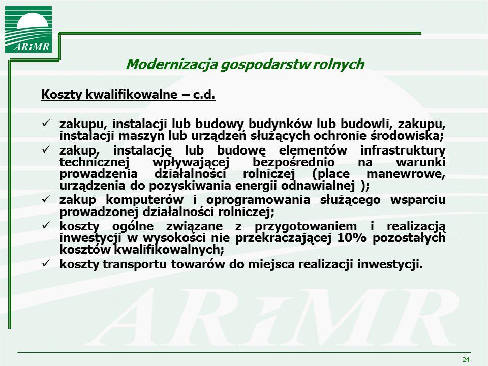 24 Modernizacja gospodarstw rolnych Koszty kwalifikowalne – c.d. zakupu, instalacji lub budowy budynków lub budowli, zakupu, instalacji maszyn lub urz
