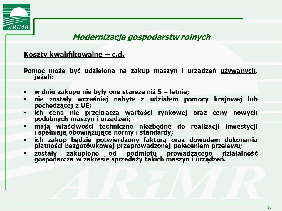 26 Modernizacja gospodarstw rolnych Koszty kwalifikowalne – c.d. Pomoc może być udzielona na zakup maszyn i urządzeń używanych, jeżeli:  w dniu zakup