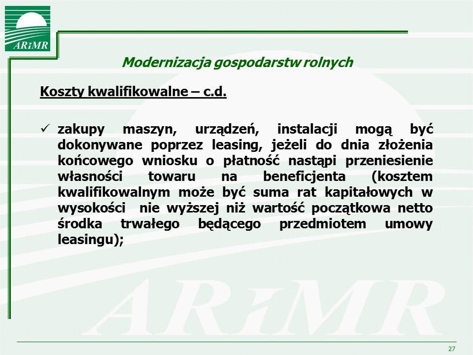 27 Modernizacja gospodarstw rolnych Koszty kwalifikowalne – c.d. zakupy maszyn, urządzeń, instalacji mogą być dokonywane poprzez leasing, jeżeli do dn