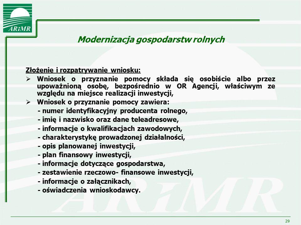29 Modernizacja gospodarstw rolnych Złożenie i rozpatrywanie wniosku:  Wniosek o przyznanie pomocy składa się osobiście albo przez upoważnioną osobę,