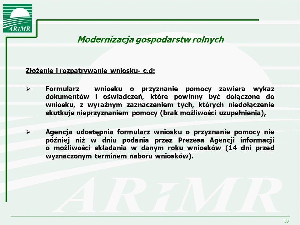 30 Modernizacja gospodarstw rolnych Złożenie i rozpatrywanie wniosku- c.d:  Formularz wniosku o przyznanie pomocy zawiera wykaz dokumentów i oświadcz