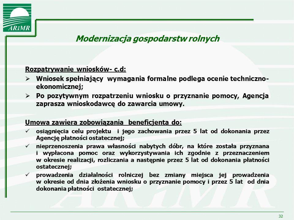32 Modernizacja gospodarstw rolnych Rozpatrywanie wniosków- c.d:  Wniosek spełniający wymagania formalne podlega ocenie techniczno- ekonomicznej;  P