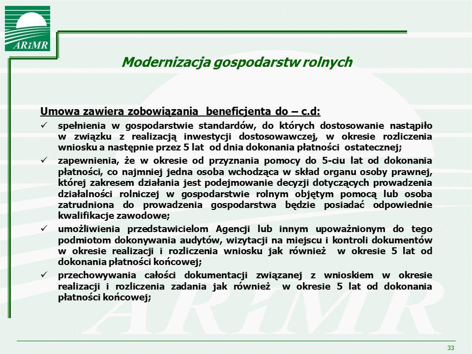 33 Modernizacja gospodarstw rolnych Umowa zawiera zobowiązania beneficjenta do – c.d: spełnienia w gospodarstwie standardów, do których dostosowanie n
