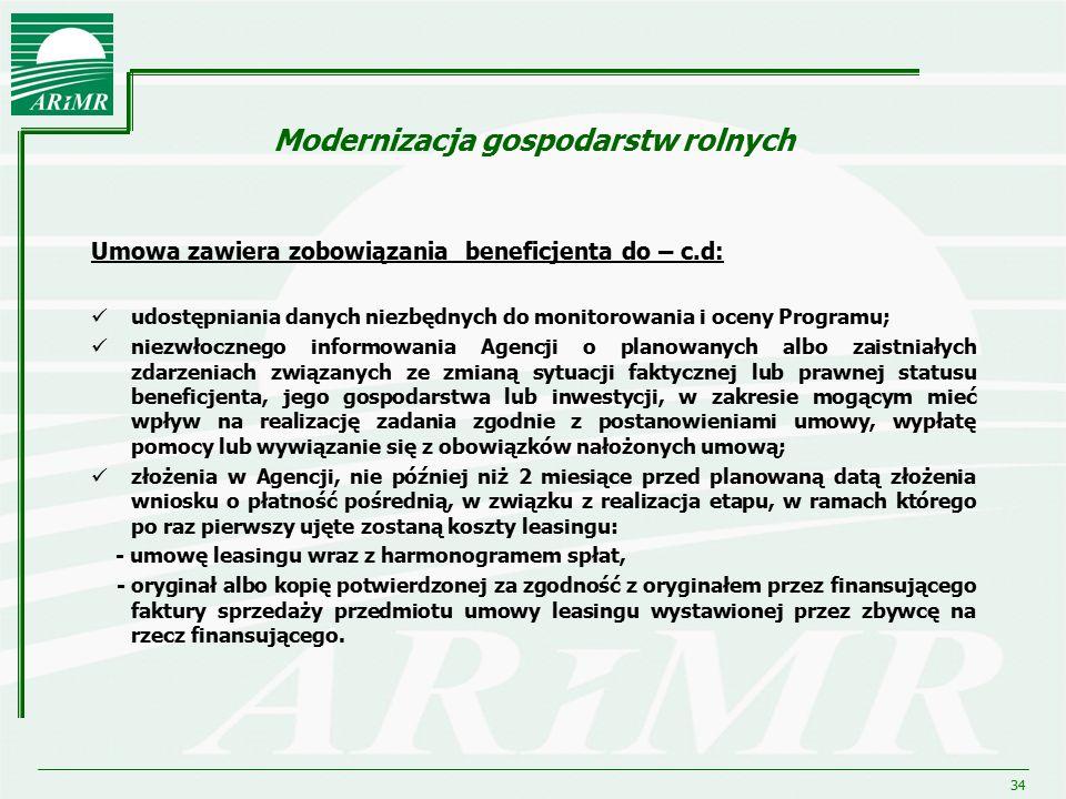 34 Modernizacja gospodarstw rolnych Umowa zawiera zobowiązania beneficjenta do – c.d: udostępniania danych niezbędnych do monitorowania i oceny Progra