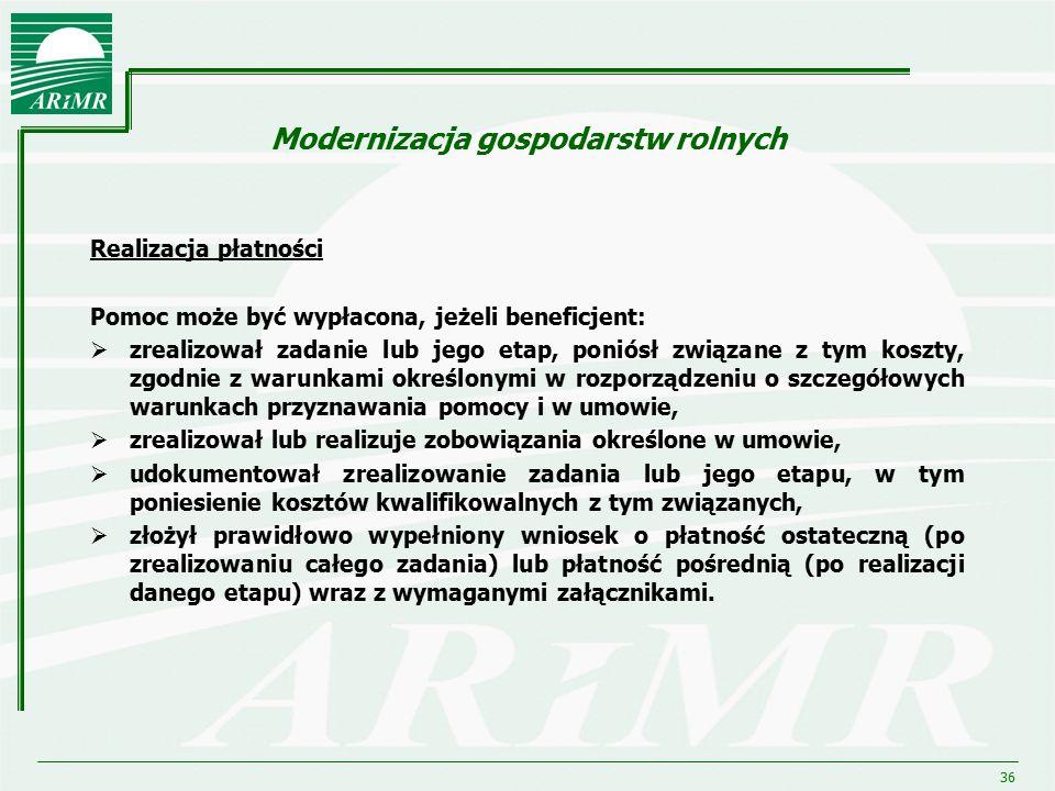 36 Modernizacja gospodarstw rolnych Realizacja płatności Pomoc może być wypłacona, jeżeli beneficjent:  zrealizował zadanie lub jego etap, poniósł zw
