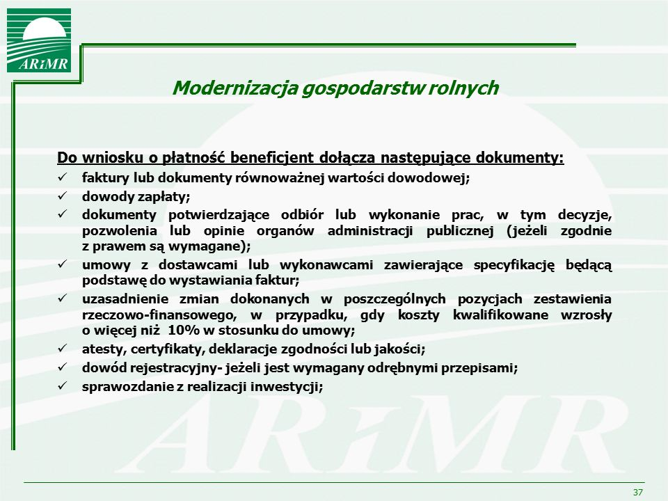 37 Modernizacja gospodarstw rolnych Do wniosku o płatność beneficjent dołącza następujące dokumenty: faktury lub dokumenty równoważnej wartości dowodo