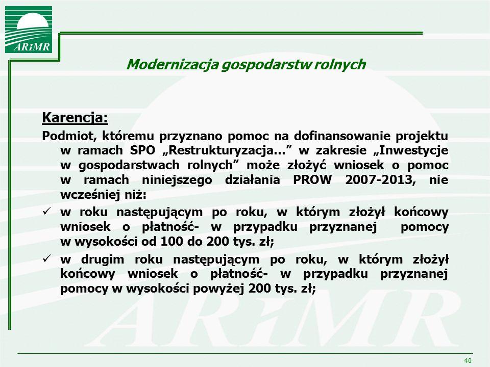 """40 Modernizacja gospodarstw rolnych Karencja: Podmiot, któremu przyznano pomoc na dofinansowanie projektu w ramach SPO """"Restrukturyzacja…"""" w zakresie"""