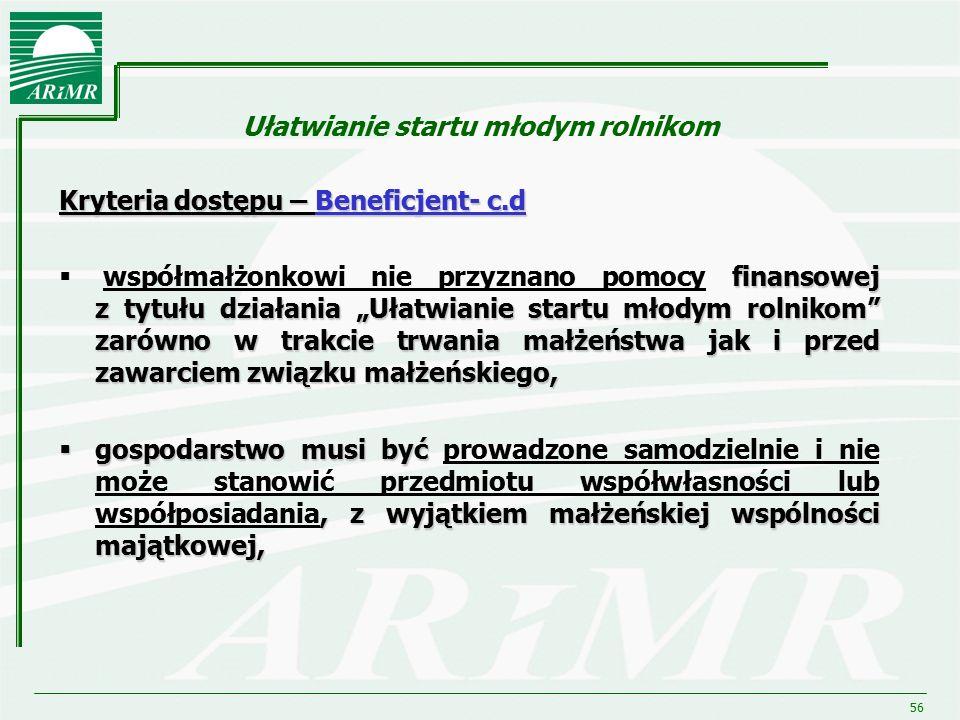 """56 Ułatwianie startu młodym rolnikom Kryteria dostępu – Beneficjent- c.d finansowej z tytułu działania """"Ułatwianie startu młodym rolnikom"""" zarówno w t"""