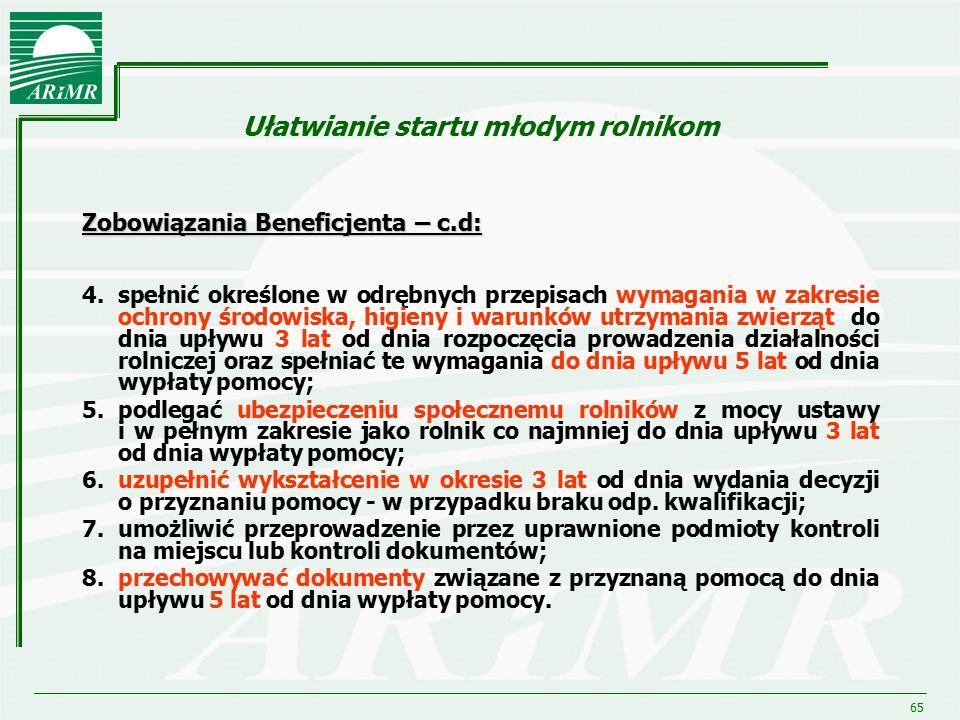 65 Ułatwianie startu młodym rolnikom Zobowiązania Beneficjenta – c.d: 4.spełnić określone w odrębnych przepisach wymagania w zakresie ochrony środowis