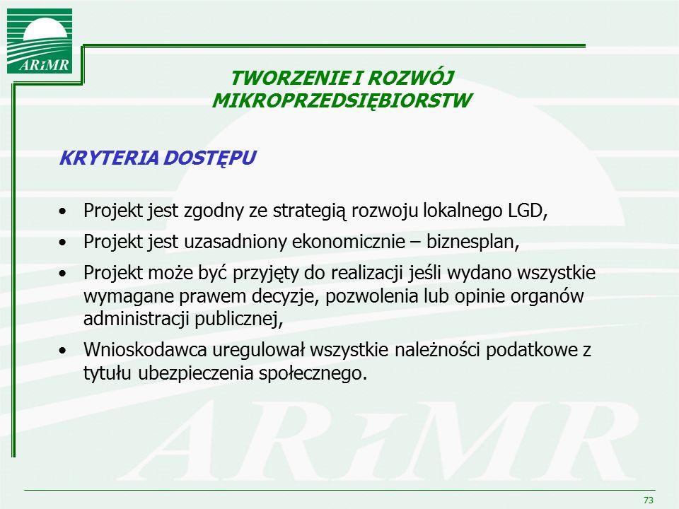 73 TWORZENIE I ROZWÓJ MIKROPRZEDSIĘBIORSTW KRYTERIA DOSTĘPU Projekt jest zgodny ze strategią rozwoju lokalnego LGD, Projekt jest uzasadniony ekonomicz