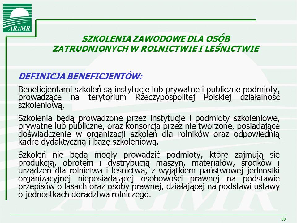 80 DEFINICJA BENEFICJENTÓW: Beneficjentami szkoleń są instytucje lub prywatne i publiczne podmioty, prowadzące na terytorium Rzeczypospolitej Polskiej