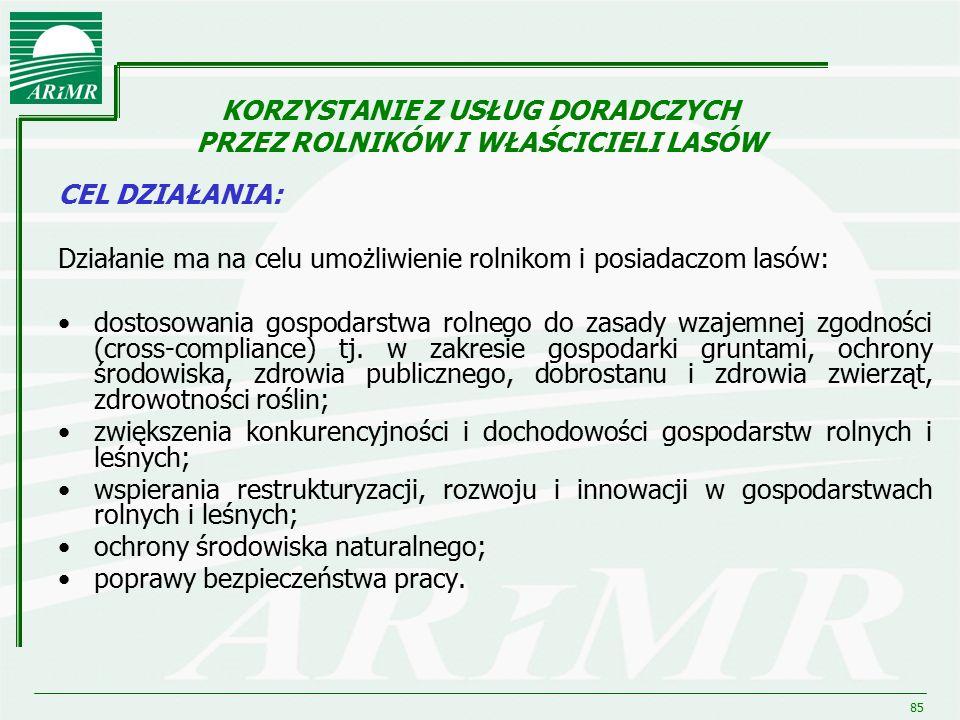 85 CEL DZIAŁANIA: Działanie ma na celu umożliwienie rolnikom i posiadaczom lasów: dostosowania gospodarstwa rolnego do zasady wzajemnej zgodności (cro