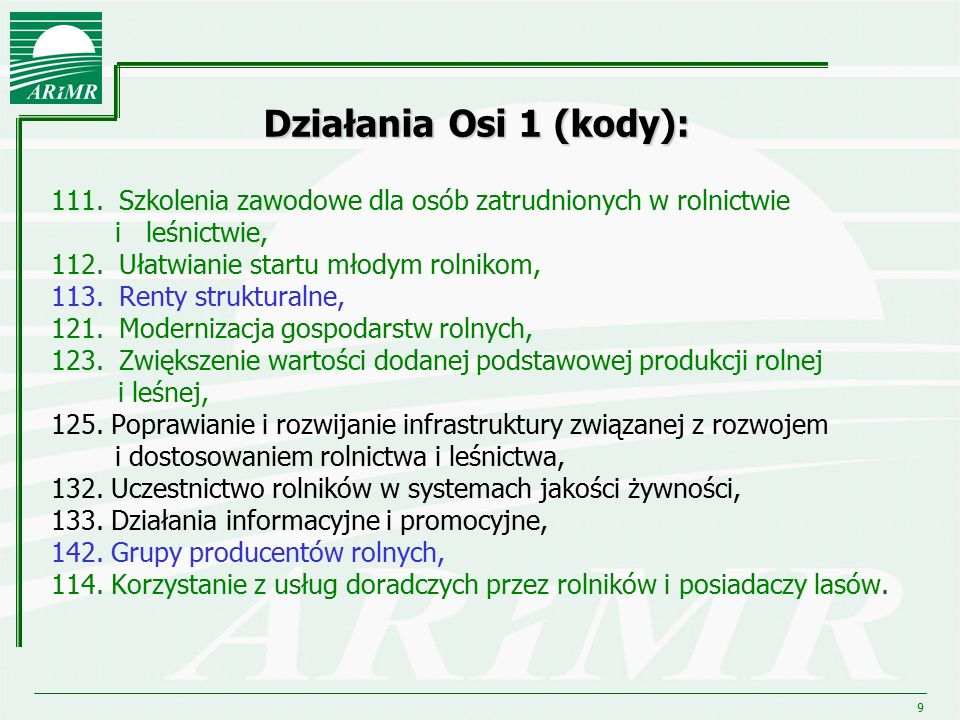 9 Działania Osi 1 (kody): 111. Szkolenia zawodowe dla osób zatrudnionych w rolnictwie i leśnictwie, 112. Ułatwianie startu młodym rolnikom, 113. Renty