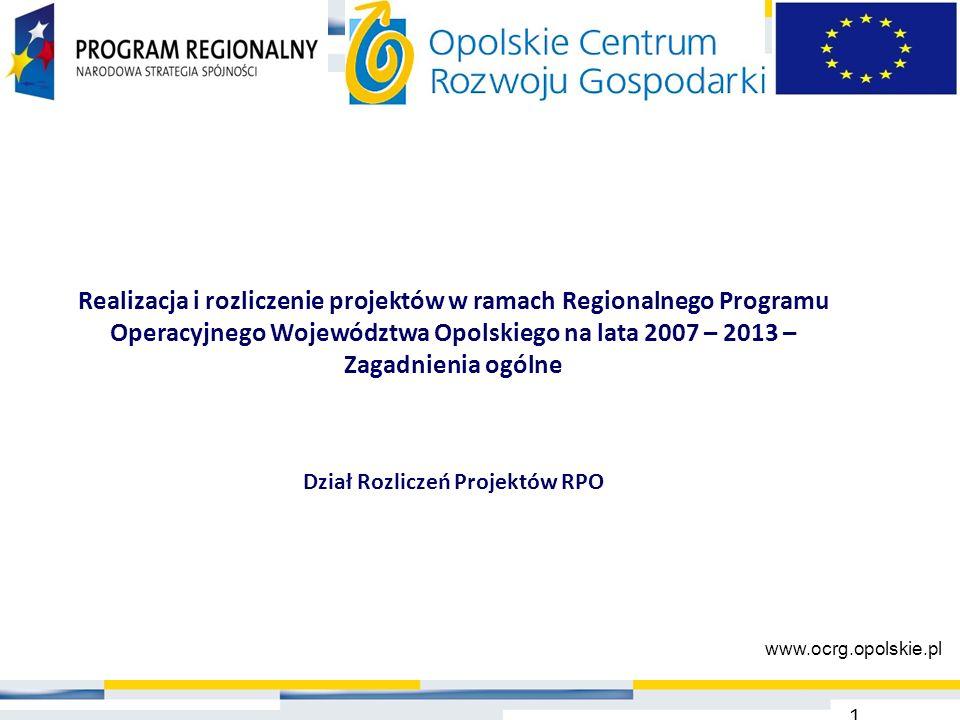 1 www.ocrg.opolskie.pl Realizacja i rozliczenie projektów w ramach Regionalnego Programu Operacyjnego Województwa Opolskiego na lata 2007 – 2013 – Zag