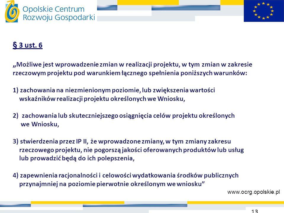 """§ 3 ust. 6 """" Możliwe jest wprowadzenie zmian w realizacji projektu, w tym zmian w zakresie rzeczowym projektu pod warunkiem łącznego spełnienia poniżs"""