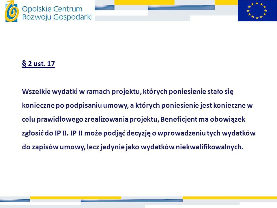 § 2 ust. 17 Wszelkie wydatki w ramach projektu, których poniesienie stało się konieczne po podpisaniu umowy, a których poniesienie jest konieczne w ce