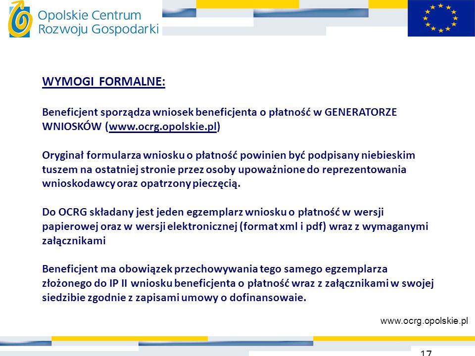 WYMOGI FORMALNE: Beneficjent sporządza wniosek beneficjenta o płatność w GENERATORZE WNIOSKÓW (www.ocrg.opolskie.pl) Oryginał formularza wniosku o pła