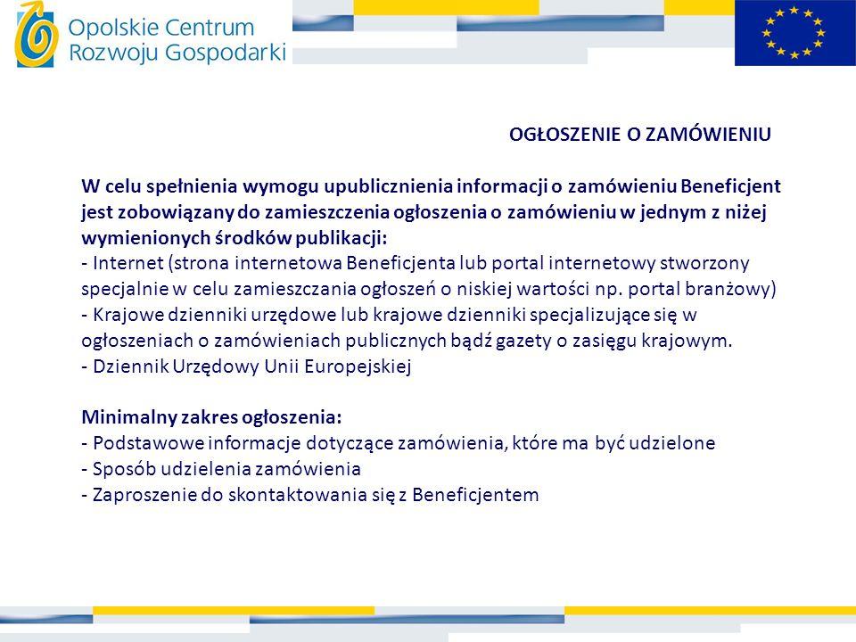 OGŁOSZENIE O ZAMÓWIENIU W celu spełnienia wymogu upublicznienia informacji o zamówieniu Beneficjent jest zobowiązany do zamieszczenia ogłoszenia o zam