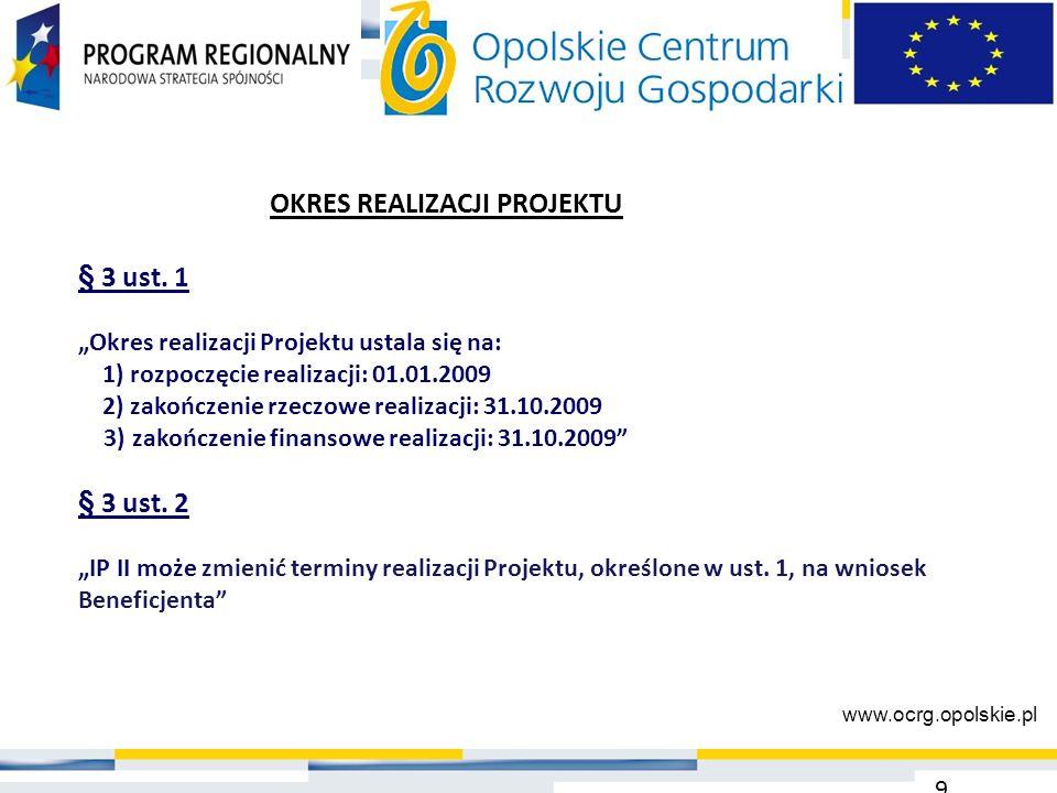 """9 § 3 ust. 1 """"Okres realizacji Projektu ustala się na: 1) rozpoczęcie realizacji: 01.01.2009 2) zakończenie rzeczowe realizacji: 31.10.2009 3) zakończ"""