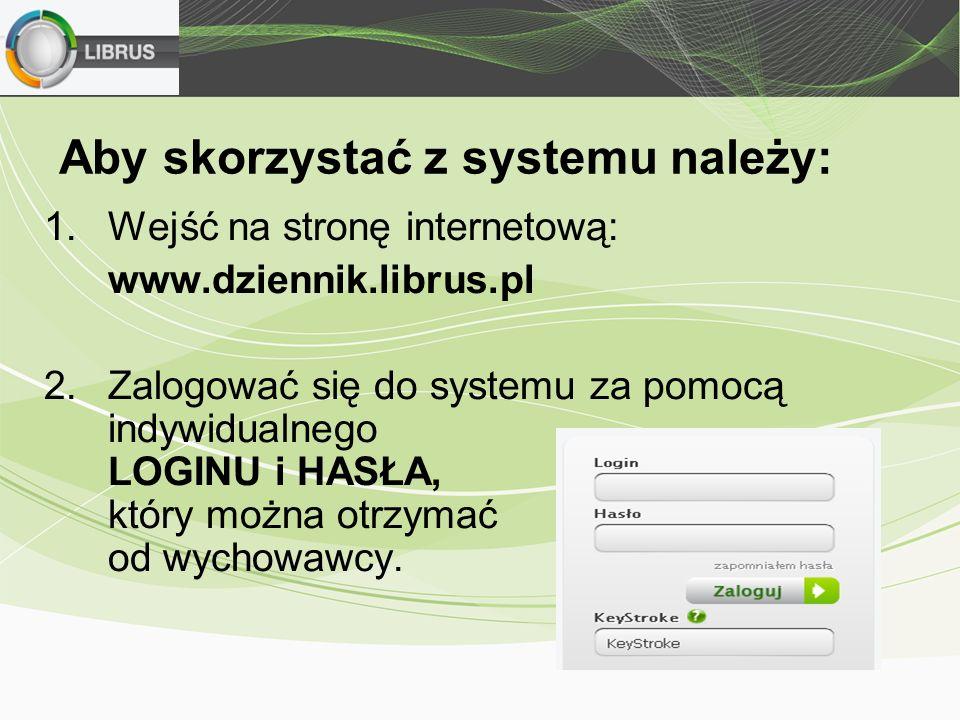 Aby skorzystać z systemu należy: 1.Wejść na stronę internetową: www.dziennik.librus.pl 2.