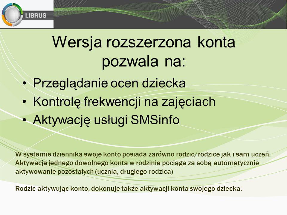 Wersja rozszerzona konta pozwala na: Przeglądanie ocen dziecka Kontrolę frekwencji na zajęciach Aktywację usługi SMSinfo W systemie dziennika swoje konto posiada zarówno rodzic/rodzice jak i sam uczeń.
