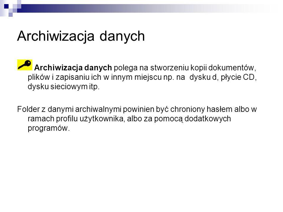 Archiwizacja danych Archiwizacja danych polega na stworzeniu kopii dokumentów, plików i zapisaniu ich w innym miejscu np.