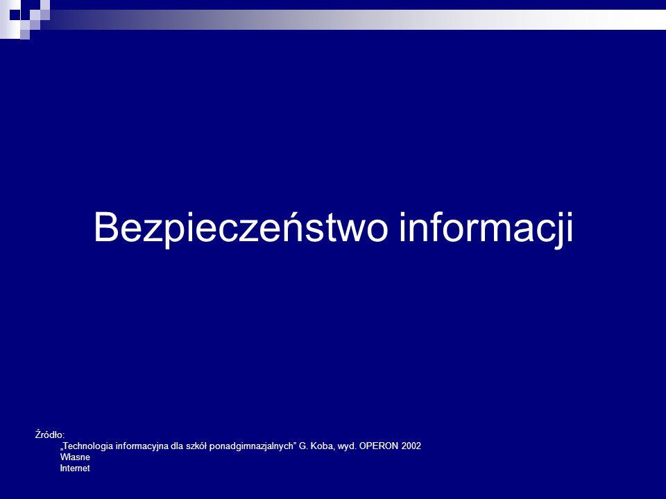 """Bezpieczeństwo informacji Źródło: """"Technologia informacyjna dla szkół ponadgimnazjalnych G."""