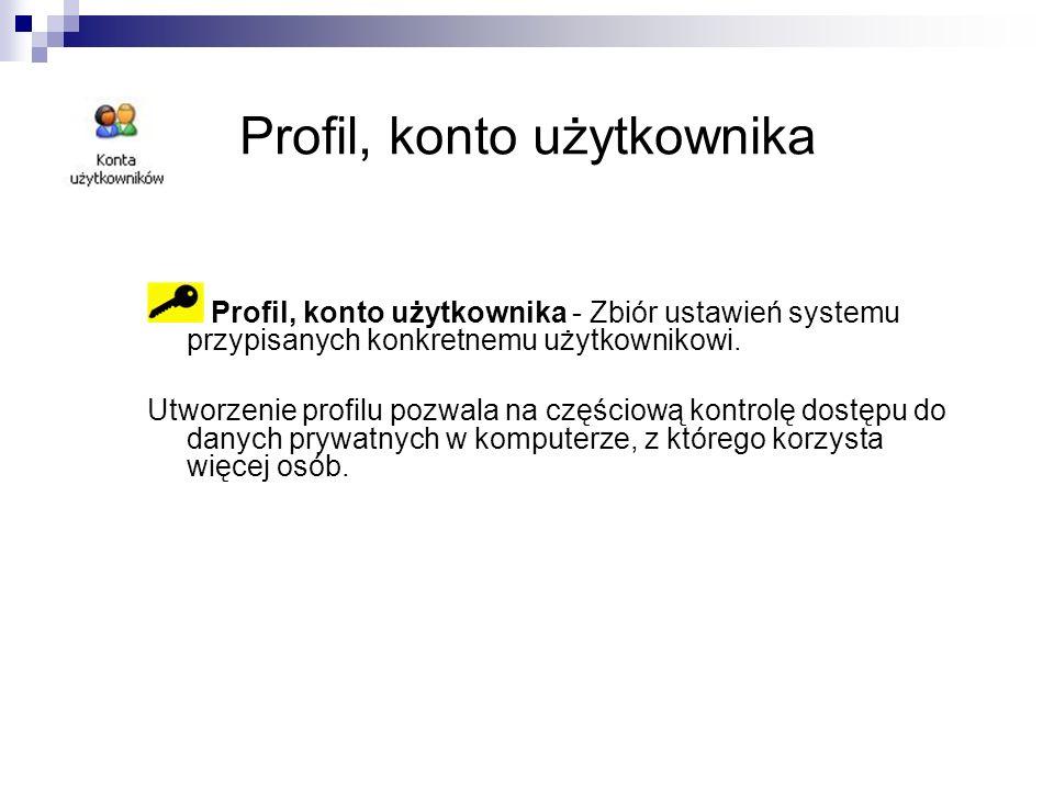 Profil, konto użytkownika Profil, konto użytkownika - Zbiór ustawień systemu przypisanych konkretnemu użytkownikowi.