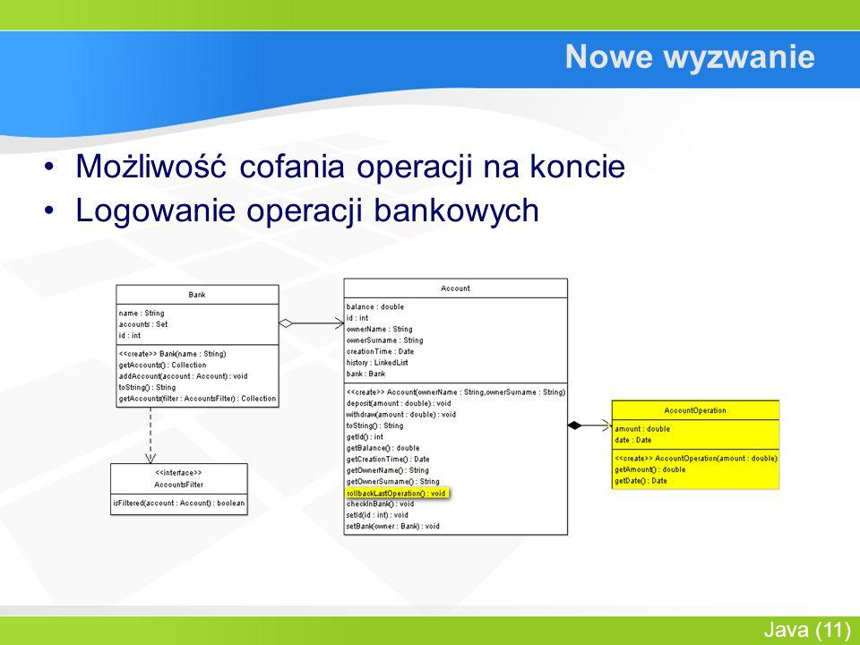 Java (11) Nowe wyzwanie Możliwość cofania operacji na koncie Logowanie operacji bankowych