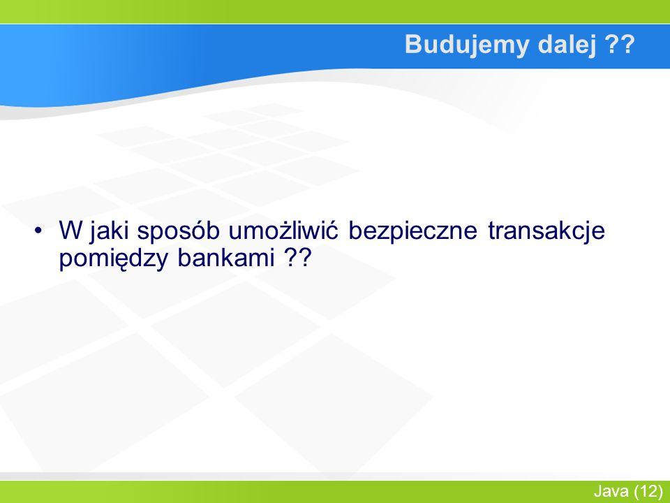 Java (12) Budujemy dalej W jaki sposób umożliwić bezpieczne transakcje pomiędzy bankami