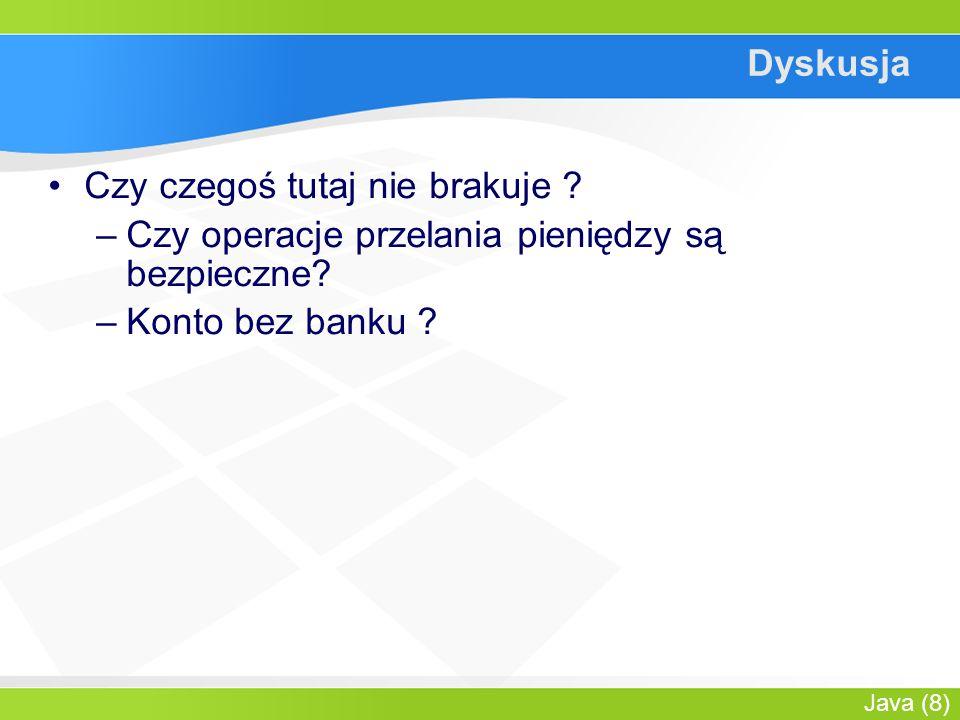 Java (8) Dyskusja Czy czegoś tutaj nie brakuje . –Czy operacje przelania pieniędzy są bezpieczne.