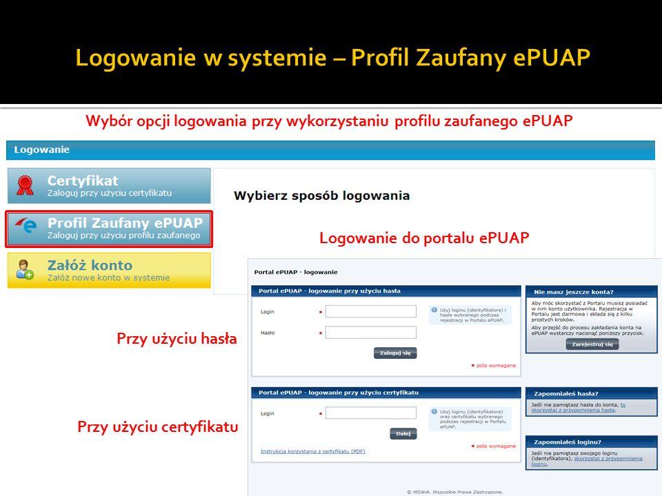 Wybór opcji logowania przy wykorzystaniu profilu zaufanego ePUAP 21 Logowanie do portalu ePUAP Przy użyciu certyfikatu Przy użyciu hasła