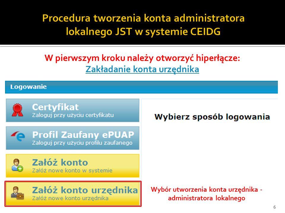Wybór utworzenia konta urzędnika - administratora lokalnego 6 W pierwszym kroku należy otworzyć hiperłącze: Zakładanie konta urzędnika