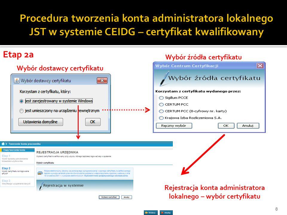 Wybór dostawcy certyfikatu Wybór źródła certyfikatu Rejestracja konta administratora lokalnego – wybór certyfikatu Etap 2a 8