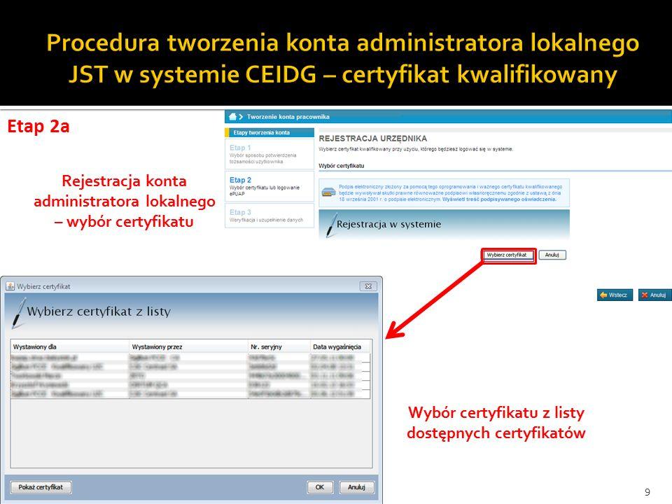 Wybór certyfikatu z listy dostępnych certyfikatów Etap 2a 9 Rejestracja konta administratora lokalnego – wybór certyfikatu