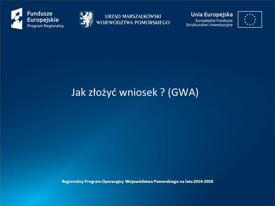 Jak złożyć wniosek (GWA) Regionalny Program Operacyjny Województwa Pomorskiego na lata 2014-2020