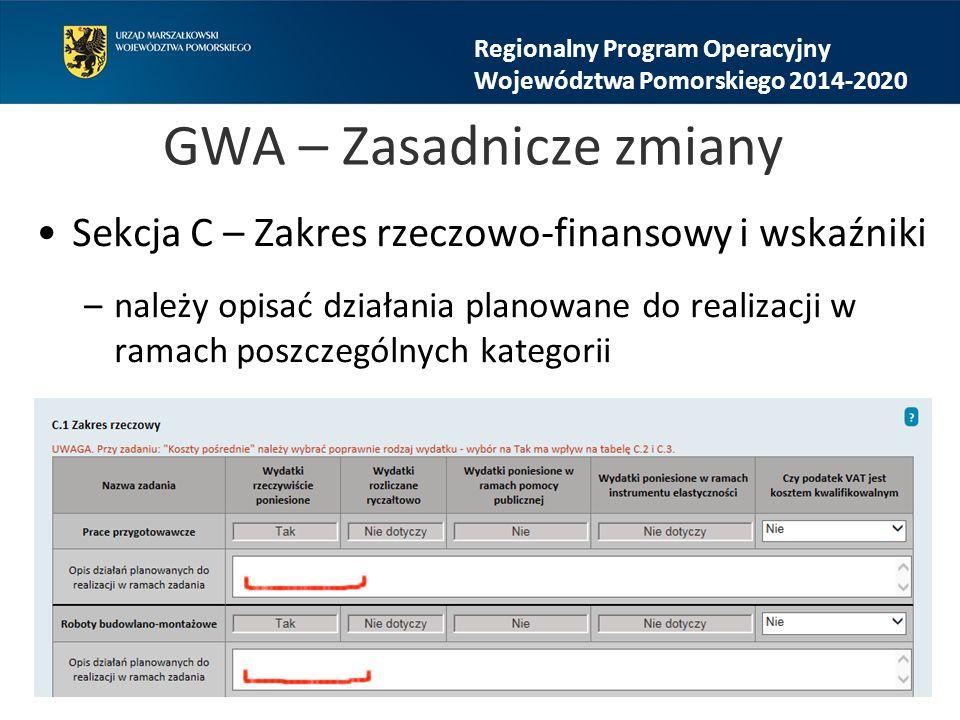 GWA – Zasadnicze zmiany Sekcja C – Zakres rzeczowo-finansowy i wskaźniki –należy opisać działania planowane do realizacji w ramach poszczególnych kategorii Regionalny Program Operacyjny Województwa Pomorskiego 2014-2020