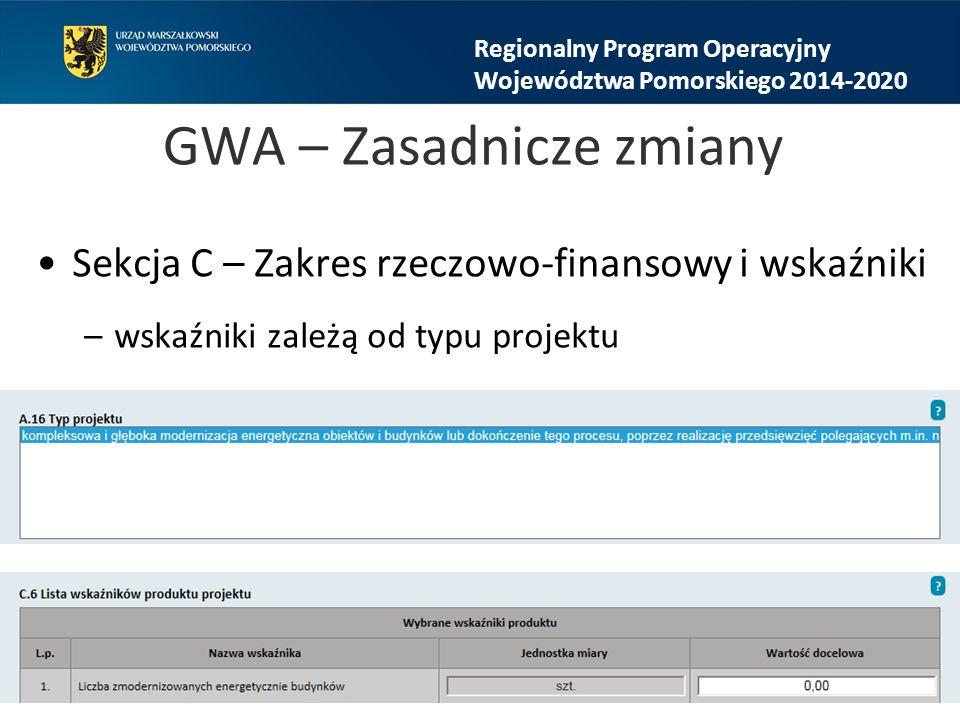 GWA – Zasadnicze zmiany Sekcja C – Zakres rzeczowo-finansowy i wskaźniki –wskaźniki zależą od typu projektu Regionalny Program Operacyjny Województwa Pomorskiego 2014-2020