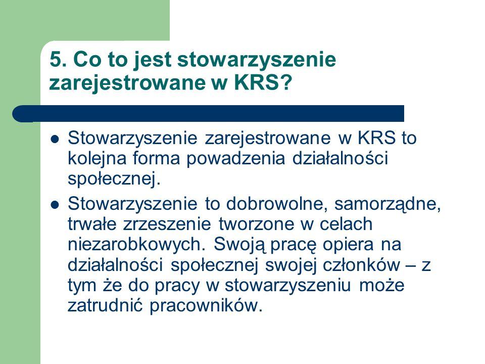 5. Co to jest stowarzyszenie zarejestrowane w KRS? Stowarzyszenie zarejestrowane w KRS to kolejna forma powadzenia działalności społecznej. Stowarzysz