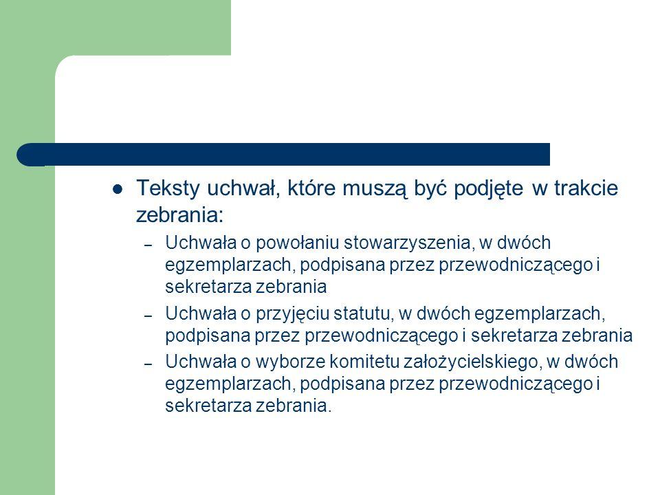 Teksty uchwał, które muszą być podjęte w trakcie zebrania: – Uchwała o powołaniu stowarzyszenia, w dwóch egzemplarzach, podpisana przez przewodniczące