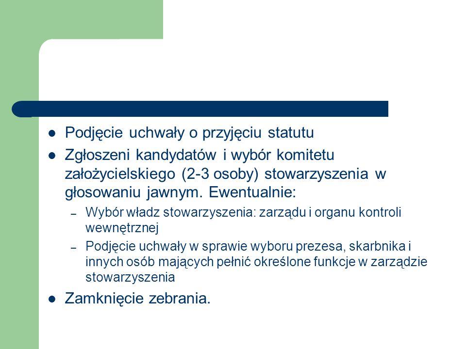 Podjęcie uchwały o przyjęciu statutu Zgłoszeni kandydatów i wybór komitetu założycielskiego (2-3 osoby) stowarzyszenia w głosowaniu jawnym. Ewentualni