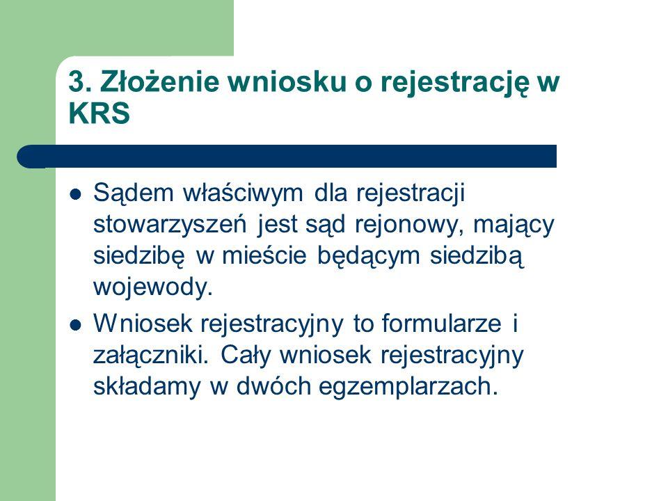 3. Złożenie wniosku o rejestrację w KRS Sądem właściwym dla rejestracji stowarzyszeń jest sąd rejonowy, mający siedzibę w mieście będącym siedzibą woj