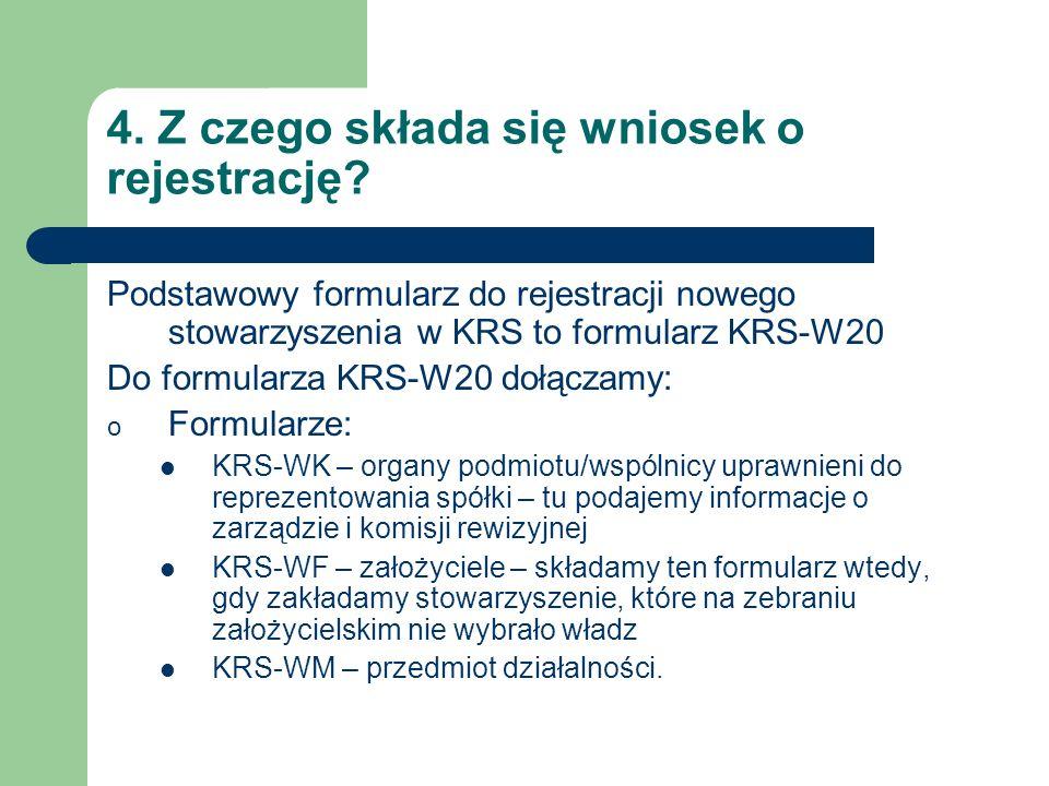4. Z czego składa się wniosek o rejestrację? Podstawowy formularz do rejestracji nowego stowarzyszenia w KRS to formularz KRS-W20 Do formularza KRS-W2