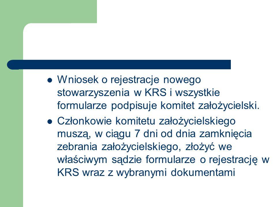 Wniosek o rejestracje nowego stowarzyszenia w KRS i wszystkie formularze podpisuje komitet założycielski. Członkowie komitetu założycielskiego muszą,