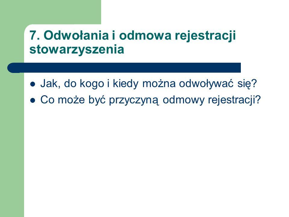 7. Odwołania i odmowa rejestracji stowarzyszenia Jak, do kogo i kiedy można odwoływać się? Co może być przyczyną odmowy rejestracji?